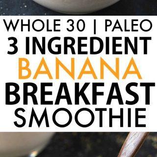 Healthy 3 Ingredient Banana Breakfast Smoothie (Whole 30, Paleo, Vegan)
