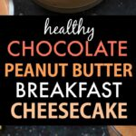 Healthy Chocolate Peanut Butter Breakfast Cheesecake (Vegan, Gluten Free, Sugar Free)