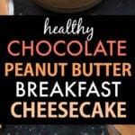 Healthy Chocolate Peanut Butter Breakfast Cheesecake (Vegan, Gluten Free, Sugar Free)
