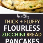 Healthy Flourless Zucchini Bread Pancakes (Vegan, Gluten Free, Sugar Free)