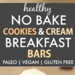 Healthy No Bake Cookies and Cream Breakfast Bars (Paleo, Vegan, Gluten Free)