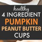 Healthy 4 Ingredient Pumpkin Peanut Butter Cups (Vegan, Gluten Free)