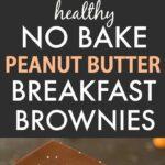 Healthy No Bake Peanut Butter Breakfast Brownies (Vegan, Gluten Free)